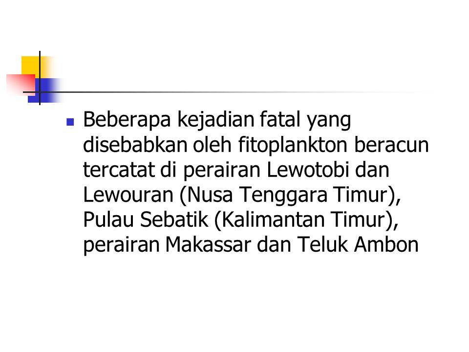 Beberapa kejadian fatal yang disebabkan oleh fitoplankton beracun tercatat di perairan Lewotobi dan Lewouran (Nusa Tenggara Timur), Pulau Sebatik (Kalimantan Timur), perairan Makassar dan Teluk Ambon
