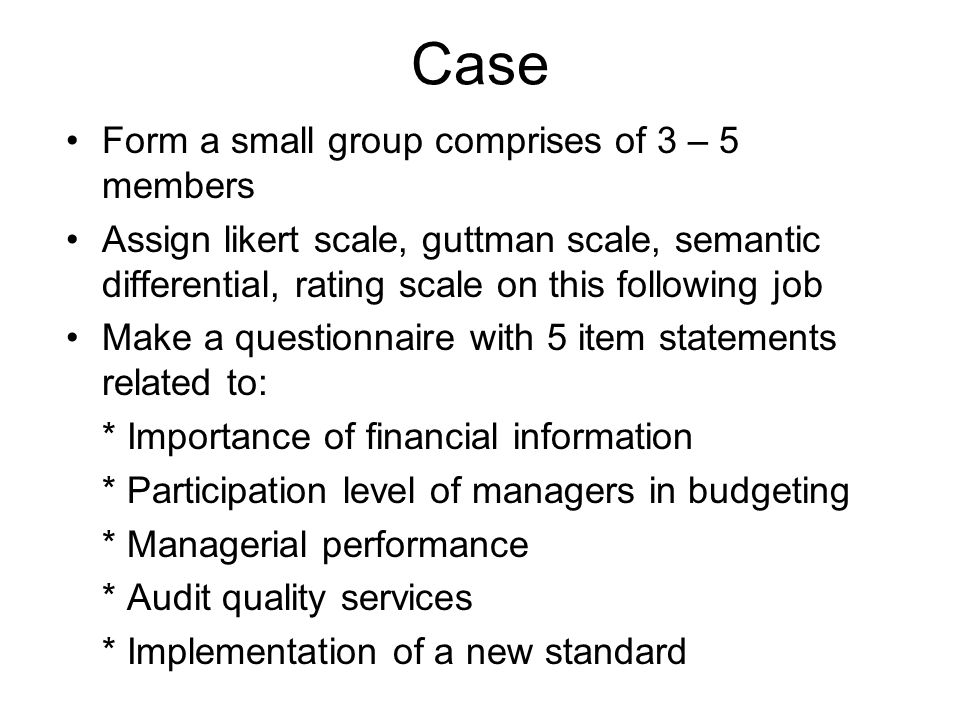 Case Form a small group comprises of 3 – 5 members
