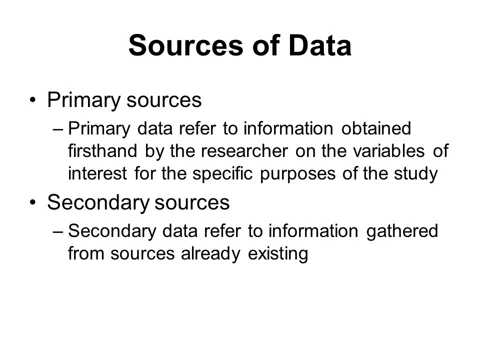 Sources of Data Primary sources Secondary sources