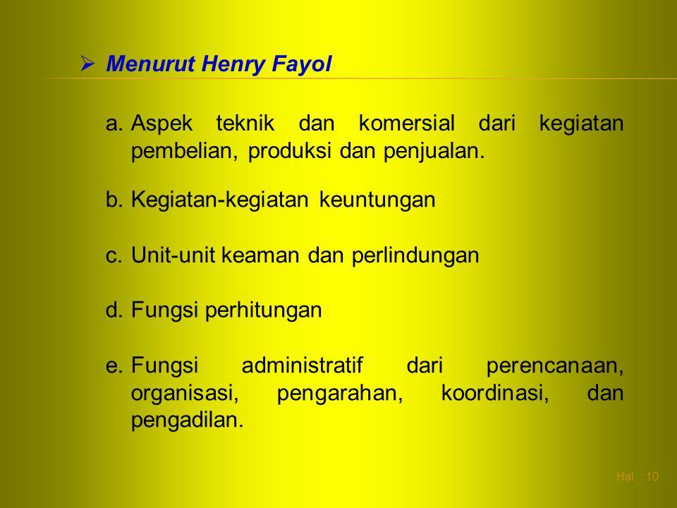 Menurut Henry Fayol Aspek teknik dan komersial dari kegiatan pembelian, produksi dan penjualan. Kegiatan-kegiatan keuntungan.