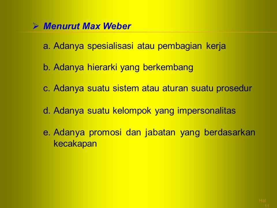 Menurut Max Weber Adanya spesialisasi atau pembagian kerja. Adanya hierarki yang berkembang. Adanya suatu sistem atau aturan suatu prosedur.