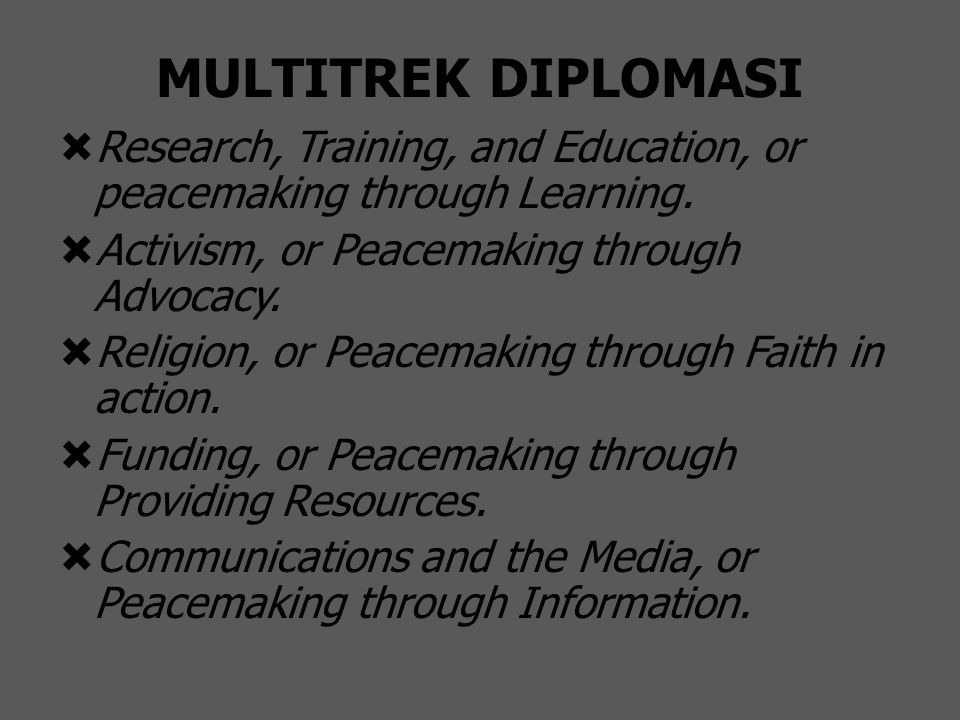 MULTITREK DIPLOMASI Research, Training, and Education, or peacemaking through Learning. Activism, or Peacemaking through Advocacy.