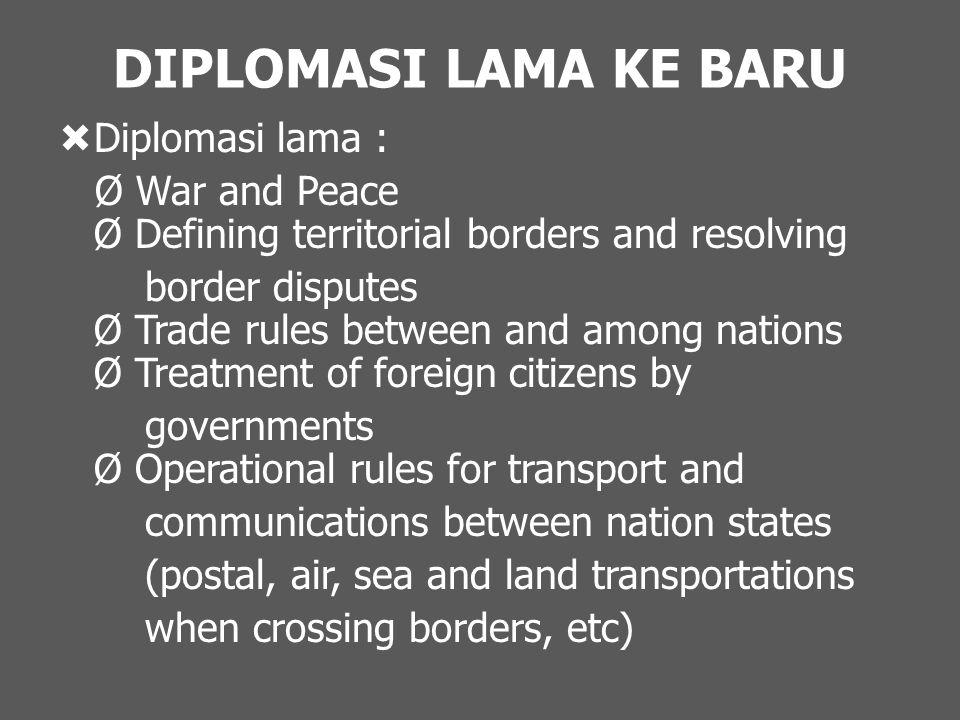 DIPLOMASI LAMA KE BARU Diplomasi lama :