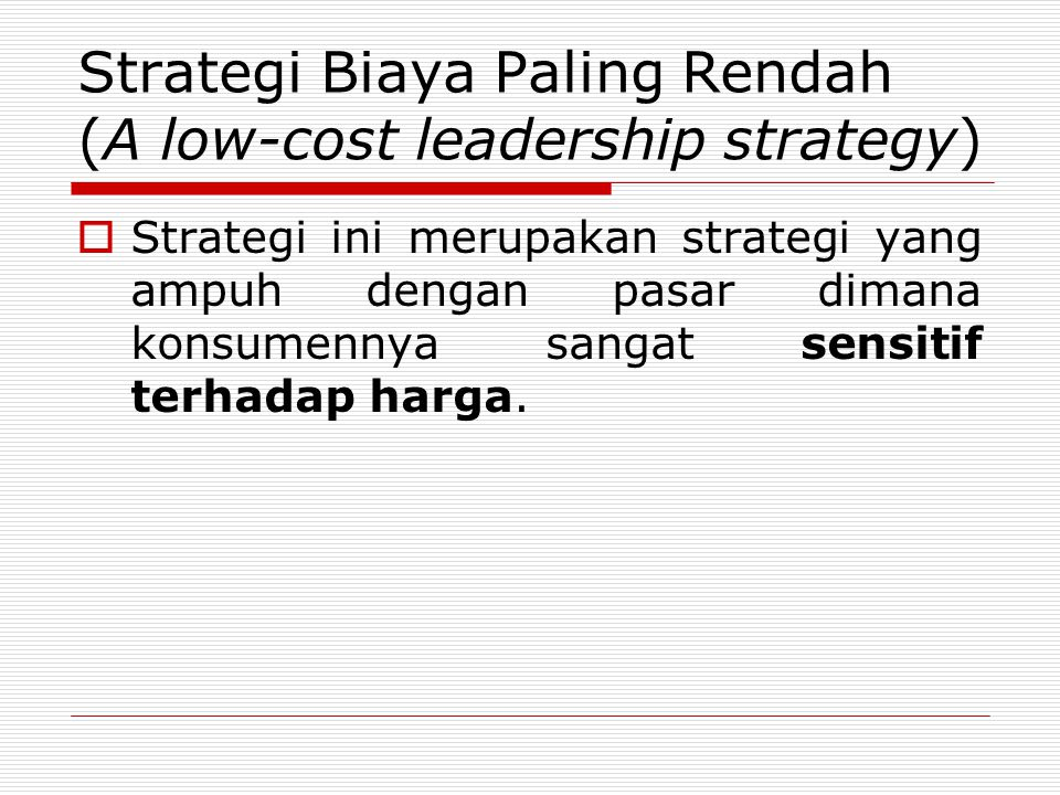 Strategi Biaya Paling Rendah (A low-cost leadership strategy)