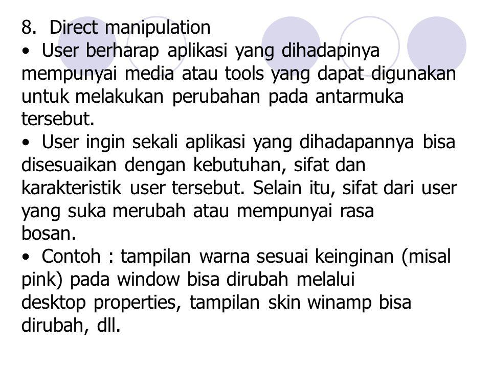 8. Direct manipulation • User berharap aplikasi yang dihadapinya mempunyai media atau tools yang dapat digunakan.