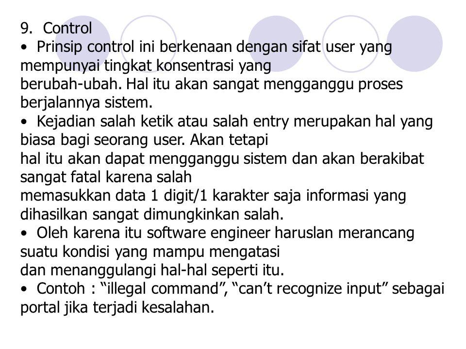 9. Control • Prinsip control ini berkenaan dengan sifat user yang mempunyai tingkat konsentrasi yang.