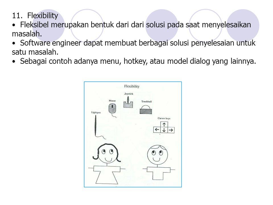 11. Flexibility • Fleksibel merupakan bentuk dari dari solusi pada saat menyelesaikan masalah.