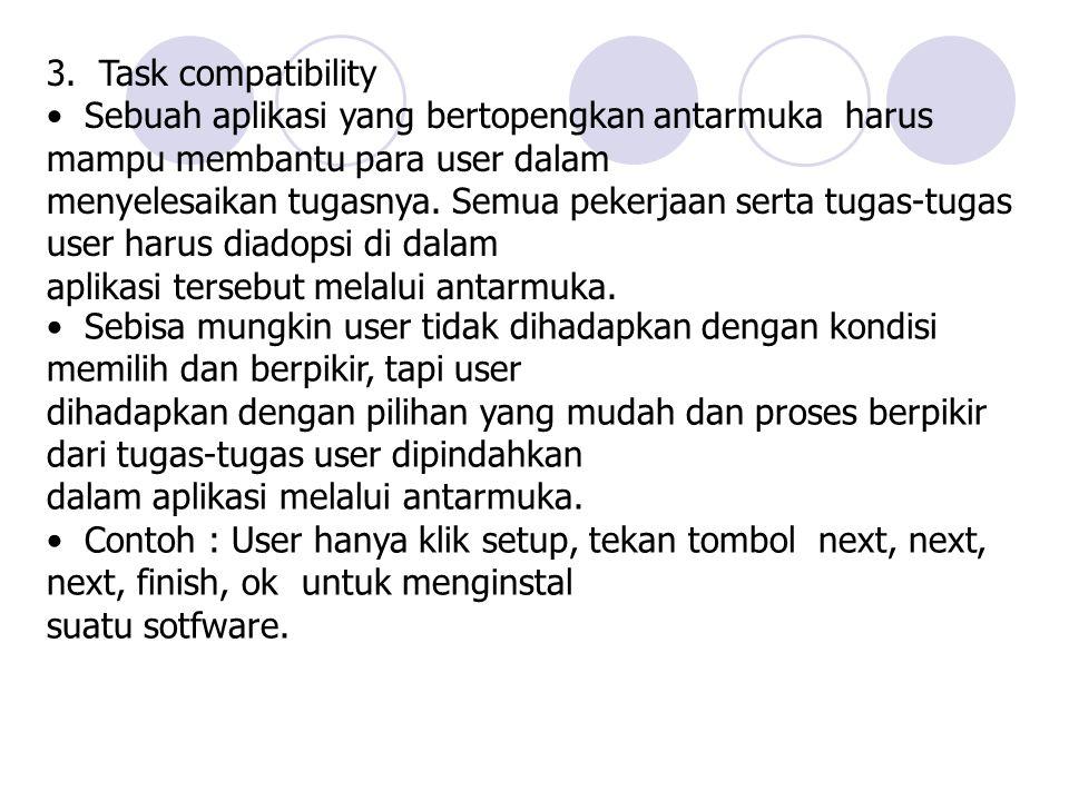 3. Task compatibility • Sebuah aplikasi yang bertopengkan antarmuka harus mampu membantu para user dalam.