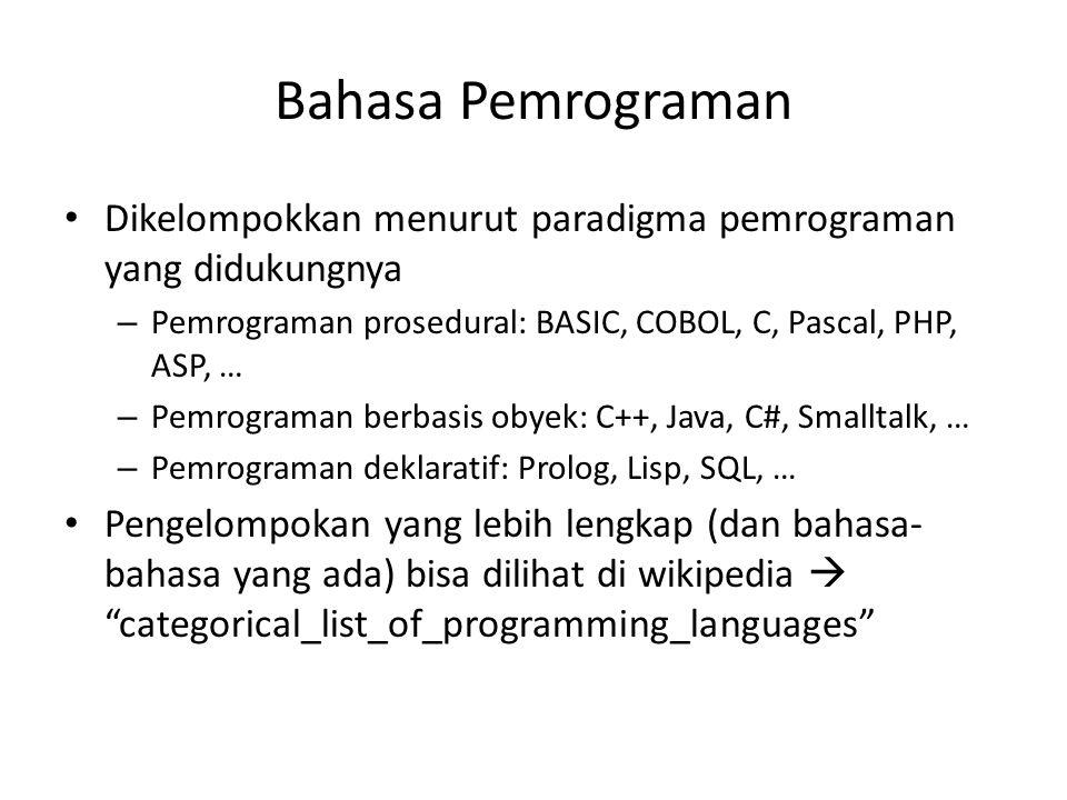Bahasa Pemrograman Dikelompokkan menurut paradigma pemrograman yang didukungnya. Pemrograman prosedural: BASIC, COBOL, C, Pascal, PHP, ASP, …
