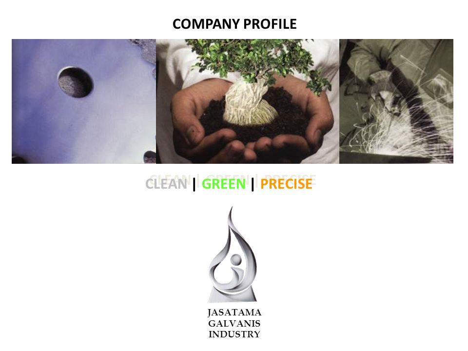 COMPANY PROFILE CLEAN | GREEN | PRECISE JASATAMA GALVANIS INDUSTRY