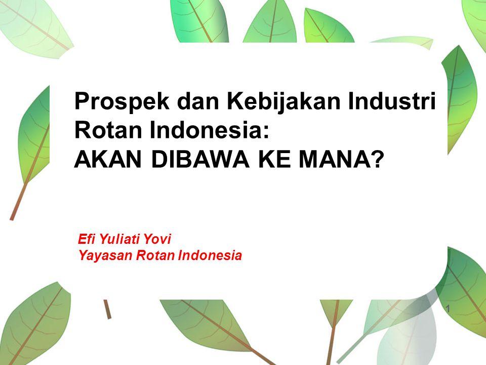 Prospek dan Kebijakan Industri Rotan Indonesia: AKAN DIBAWA KE MANA
