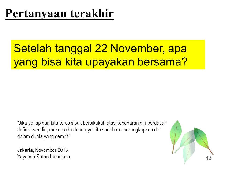 Pertanyaan terakhir Setelah tanggal 22 November, apa yang bisa kita upayakan bersama