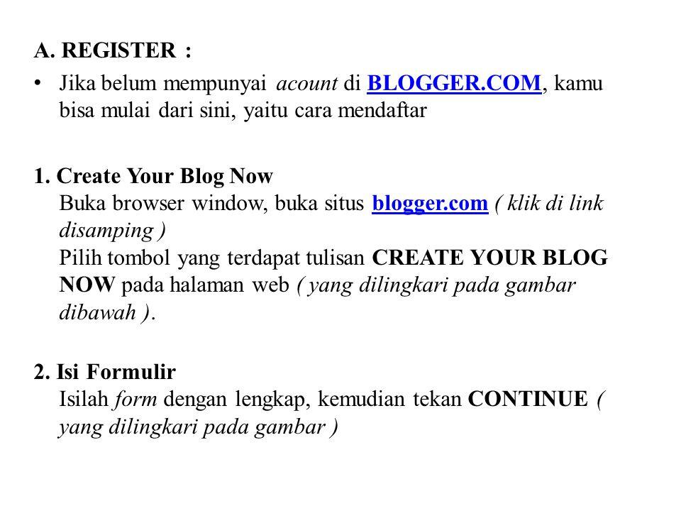 A. REGISTER : Jika belum mempunyai acount di BLOGGER.COM, kamu bisa mulai dari sini, yaitu cara mendaftar.