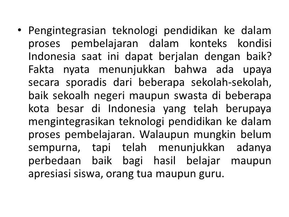 Pengintegrasian teknologi pendidikan ke dalam proses pembelajaran dalam konteks kondisi Indonesia saat ini dapat berjalan dengan baik.