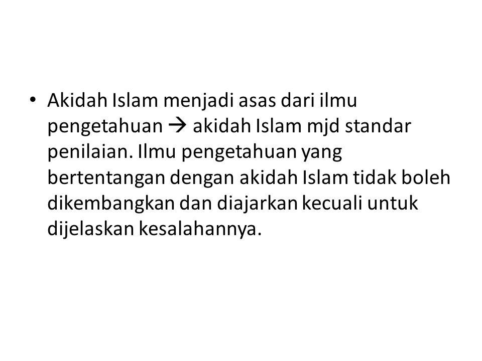 Akidah Islam menjadi asas dari ilmu pengetahuan  akidah Islam mjd standar penilaian.