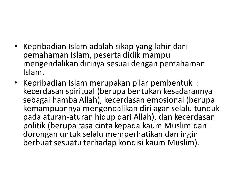 Kepribadian Islam adalah sikap yang lahir dari pemahaman Islam, peserta didik mampu mengendalikan dirinya sesuai dengan pemahaman Islam.