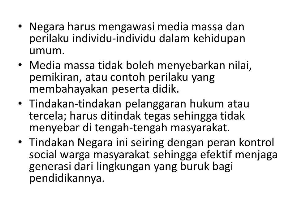 Negara harus mengawasi media massa dan perilaku individu-individu dalam kehidupan umum.