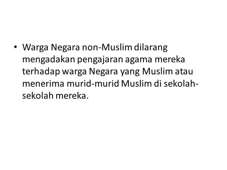 Warga Negara non-Muslim dilarang mengadakan pengajaran agama mereka terhadap warga Negara yang Muslim atau menerima murid-murid Muslim di sekolah-sekolah mereka.