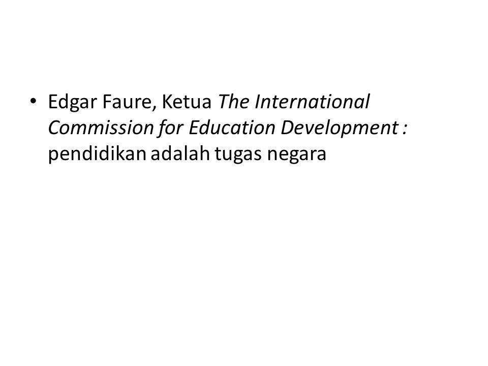 Edgar Faure, Ketua The International Commission for Education Development : pendidikan adalah tugas negara