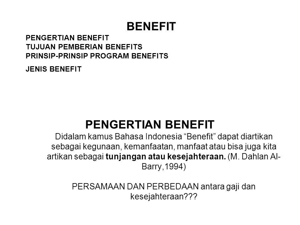BENEFIT PENGERTIAN BENEFIT. TUJUAN PEMBERIAN BENEFITS. PRINSIP-PRINSIP PROGRAM BENEFITS. JENIS BENEFIT.