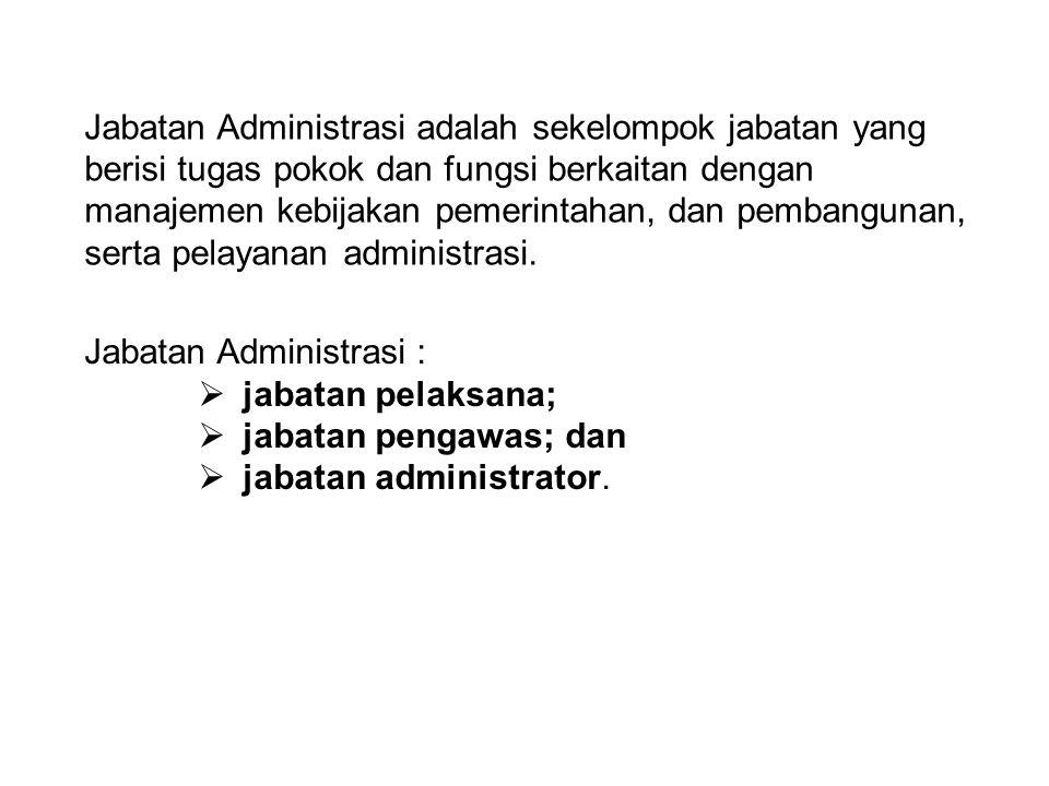 Jabatan Administrasi adalah sekelompok jabatan yang berisi tugas pokok dan fungsi berkaitan dengan manajemen kebijakan pemerintahan, dan pembangunan, serta pelayanan administrasi.