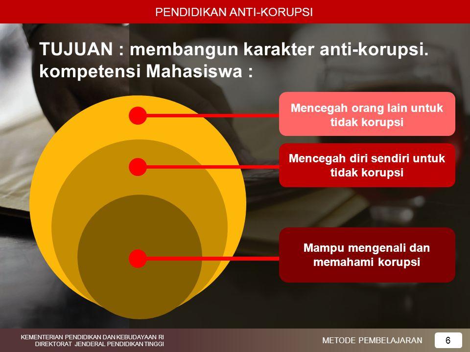 TUJUAN : membangun karakter anti-korupsi. kompetensi Mahasiswa :