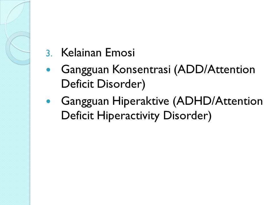 Kelainan Emosi Gangguan Konsentrasi (ADD/Attention Deficit Disorder) Gangguan Hiperaktive (ADHD/Attention Deficit Hiperactivity Disorder)