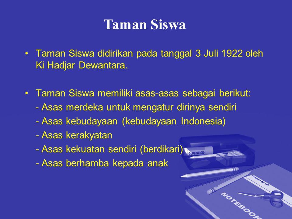 Taman Siswa Taman Siswa didirikan pada tanggal 3 Juli 1922 oleh Ki Hadjar Dewantara. Taman Siswa memiliki asas-asas sebagai berikut: