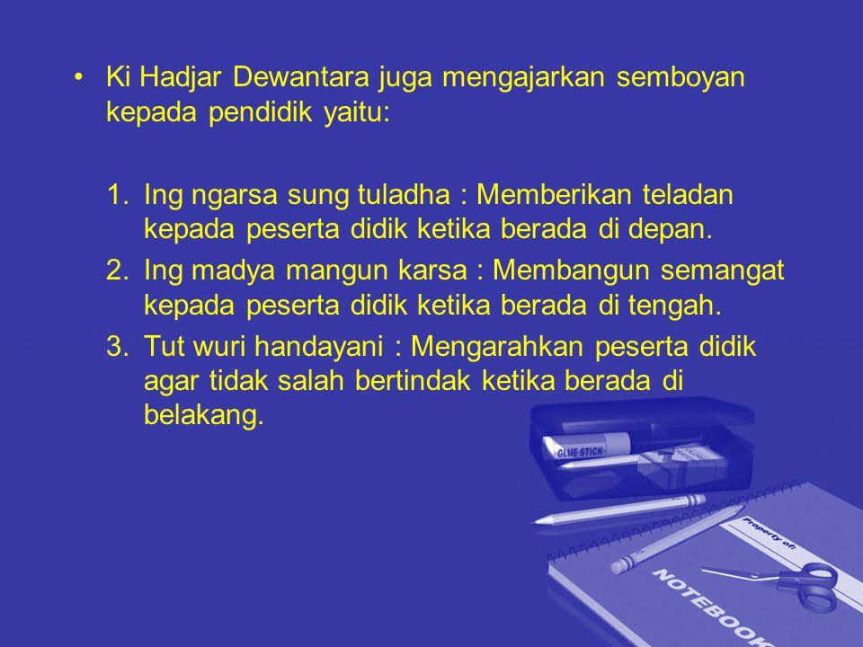 Ki Hadjar Dewantara juga mengajarkan semboyan kepada pendidik yaitu: