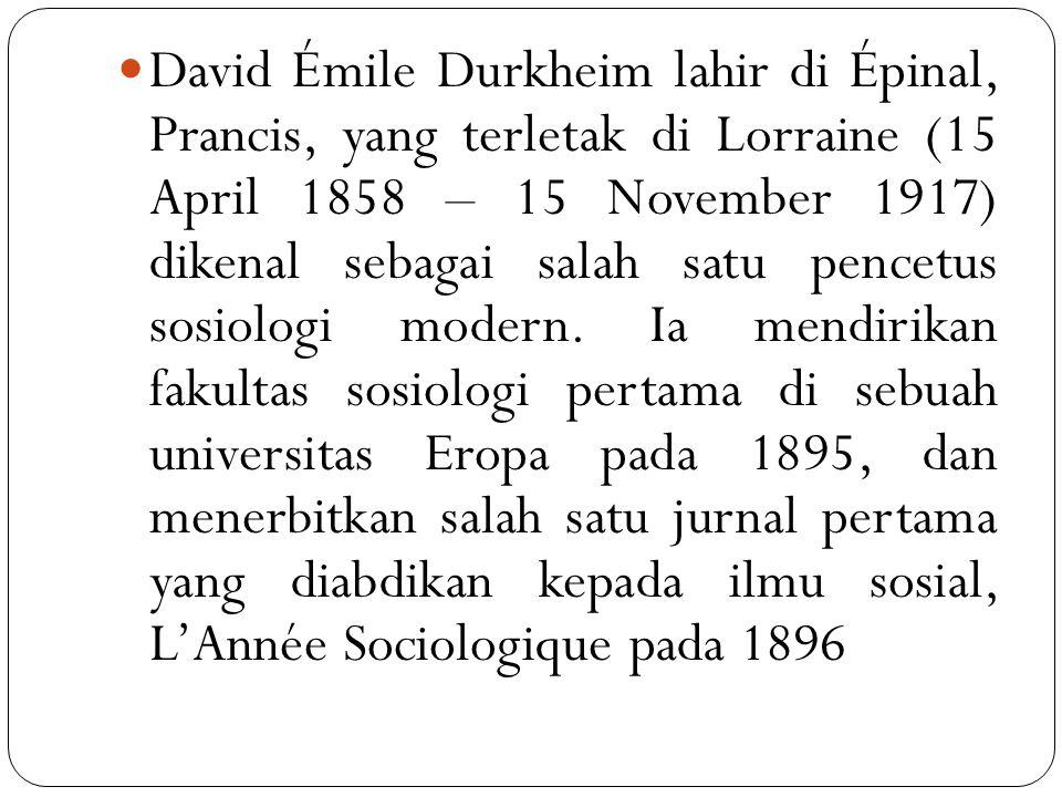 David Émile Durkheim lahir di Épinal, Prancis, yang terletak di Lorraine (15 April 1858 – 15 November 1917) dikenal sebagai salah satu pencetus sosiologi modern.