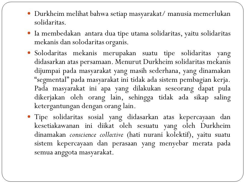 Durkheim melihat bahwa setiap masyarakat/ manusia memerlukan solidaritas.