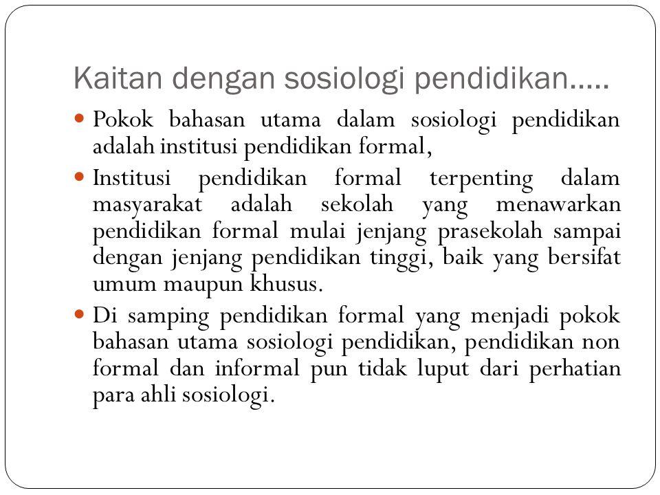 Kaitan dengan sosiologi pendidikan…..