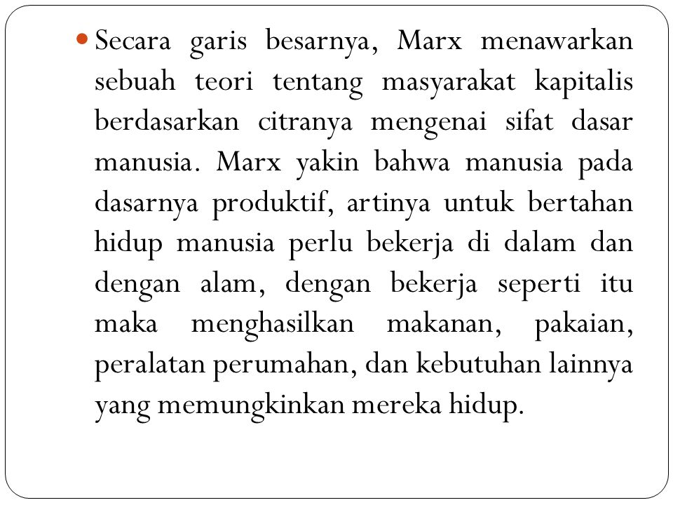 Secara garis besarnya, Marx menawarkan sebuah teori tentang masyarakat kapitalis berdasarkan citranya mengenai sifat dasar manusia.