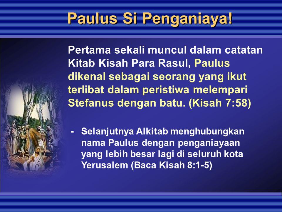Paulus Si Penganiaya!