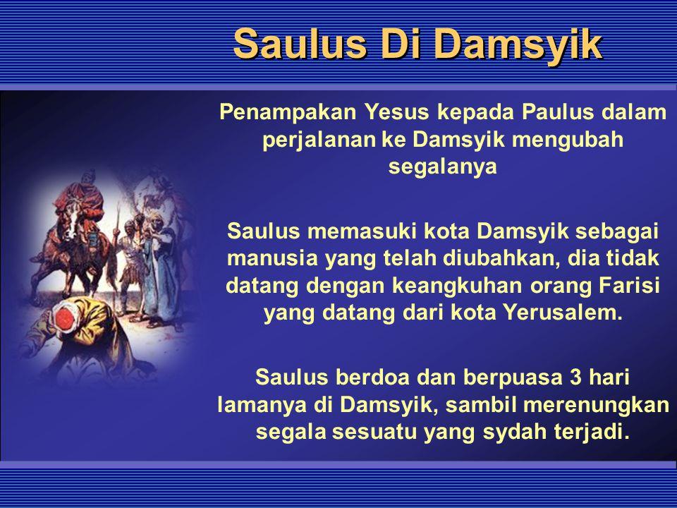 Saulus Di Damsyik Penampakan Yesus kepada Paulus dalam perjalanan ke Damsyik mengubah segalanya.