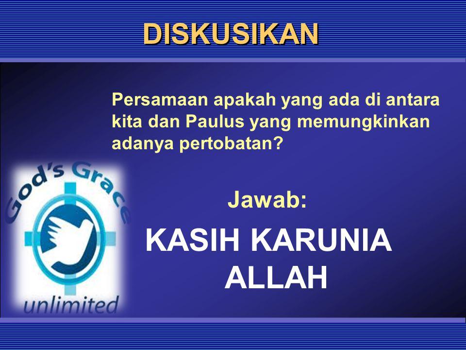 KASIH KARUNIA ALLAH DISKUSIKAN Jawab: