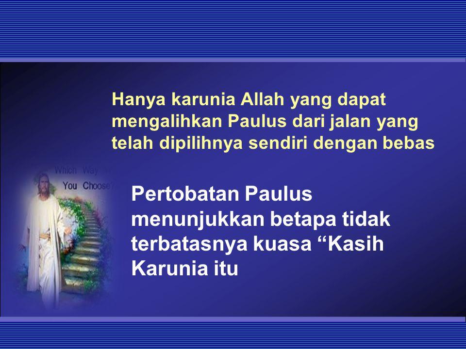 Hanya karunia Allah yang dapat mengalihkan Paulus dari jalan yang telah dipilihnya sendiri dengan bebas