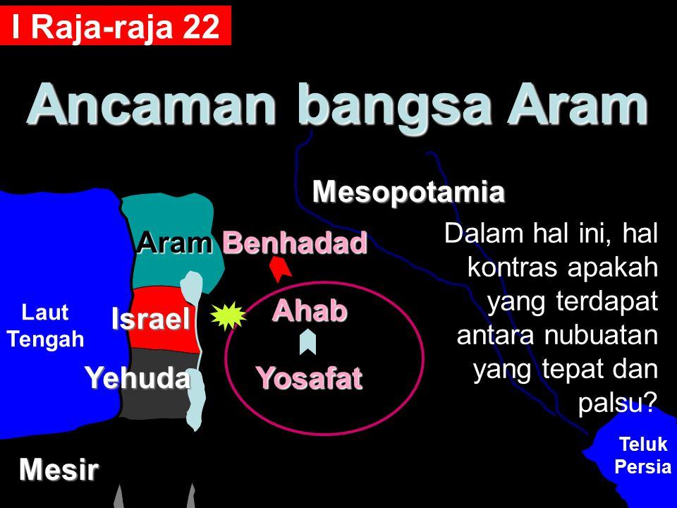 Ancaman bangsa Aram I Raja-raja 22 Mesopotamia Aram Benhadad Ahab