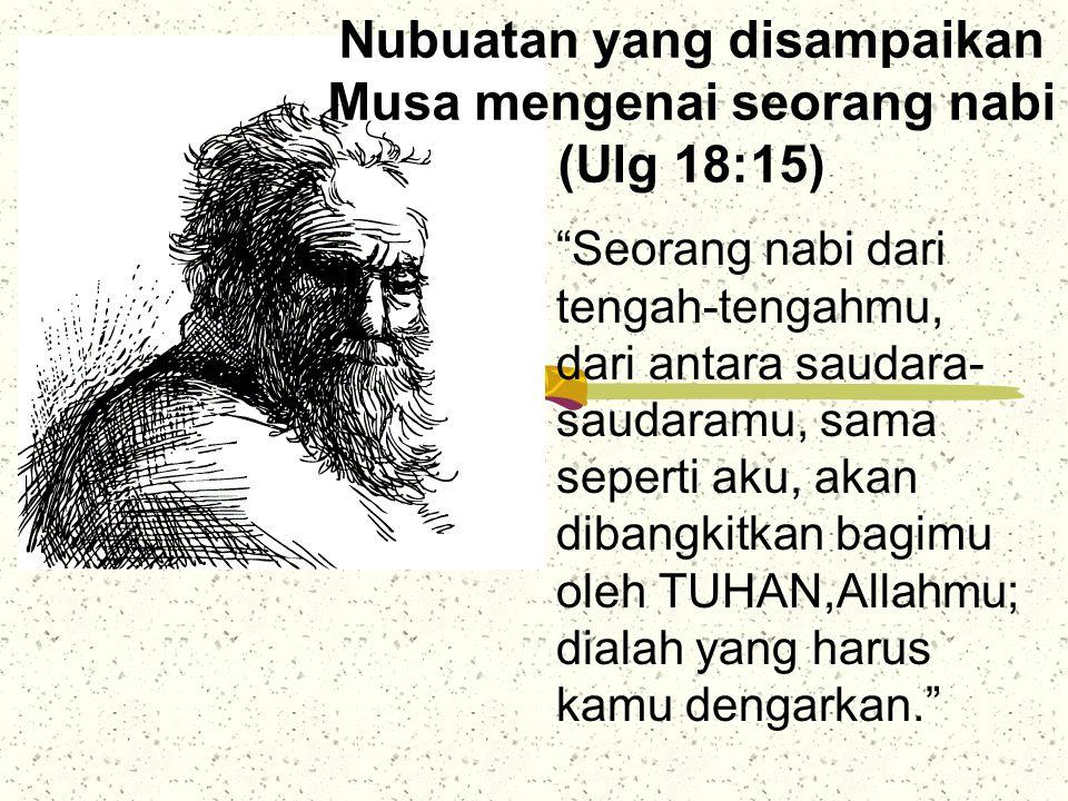 Nubuatan yang disampaikan Musa mengenai seorang nabi (Ulg 18:15)