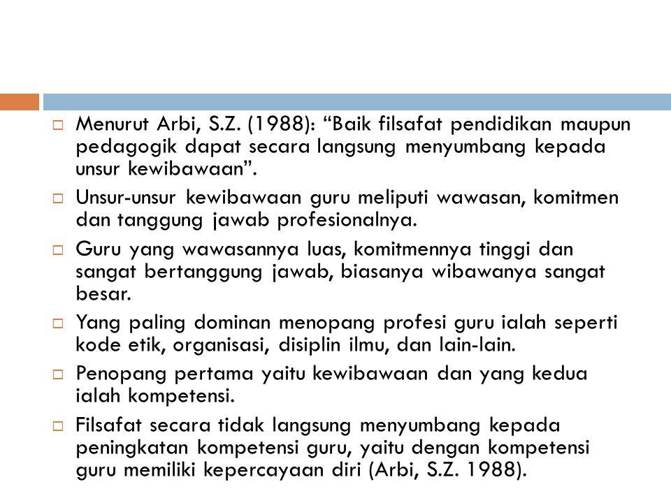 Menurut Arbi, S.Z. (1988): Baik filsafat pendidikan maupun pedagogik dapat secara langsung menyumbang kepada unsur kewibawaan .