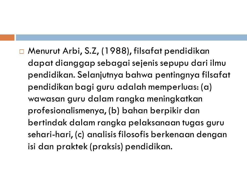 Menurut Arbi, S.Z, (1988), filsafat pendidikan dapat dianggap sebagai sejenis sepupu dari ilmu pendidikan.