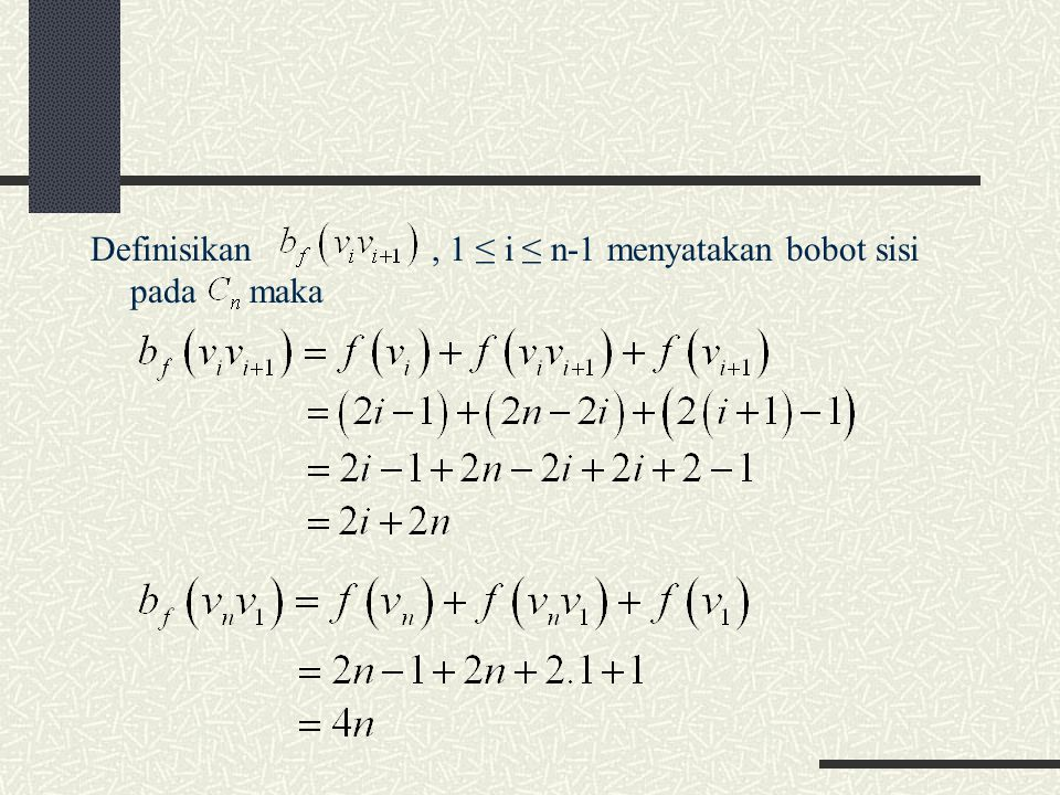 Definisikan , 1 ≤ i ≤ n-1 menyatakan bobot sisi pada maka