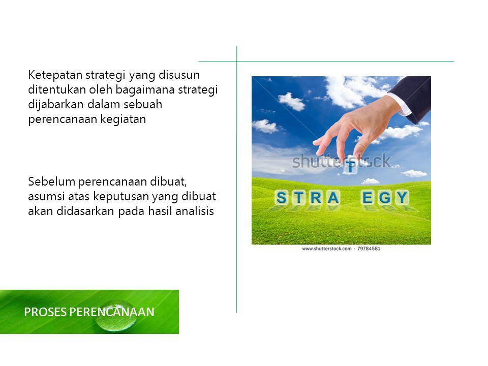 Ketepatan strategi yang disusun ditentukan oleh bagaimana strategi dijabarkan dalam sebuah perencanaan kegiatan