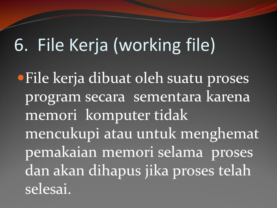 6. File Kerja (working file)