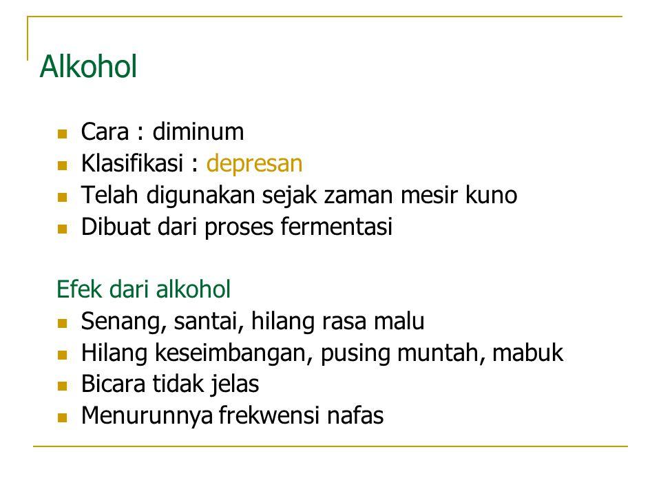 Alkohol Cara : diminum Klasifikasi : depresan