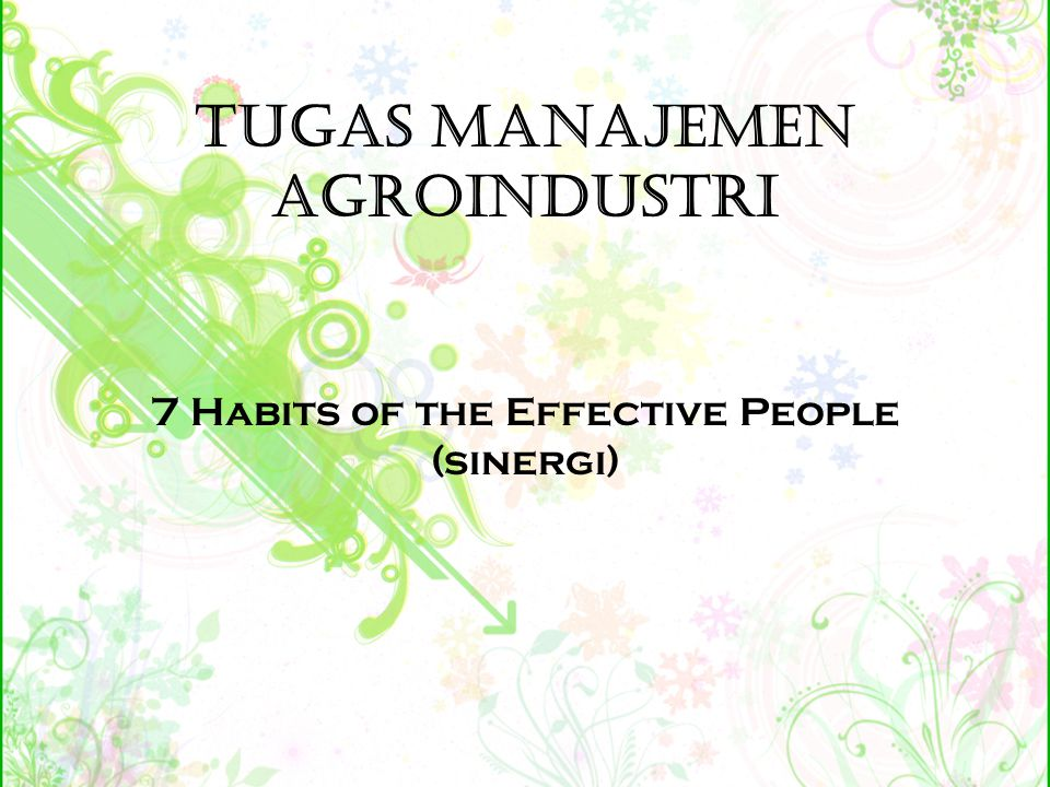 Tugas Manajemen Agroindustri 7 Habits of the Effective People (sinergi)