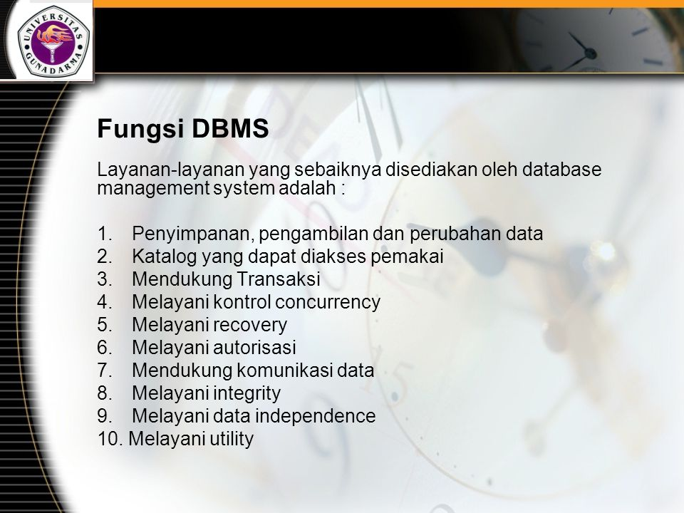 Fungsi DBMS Layanan-layanan yang sebaiknya disediakan oleh database management system adalah : 1. Penyimpanan, pengambilan dan perubahan data.