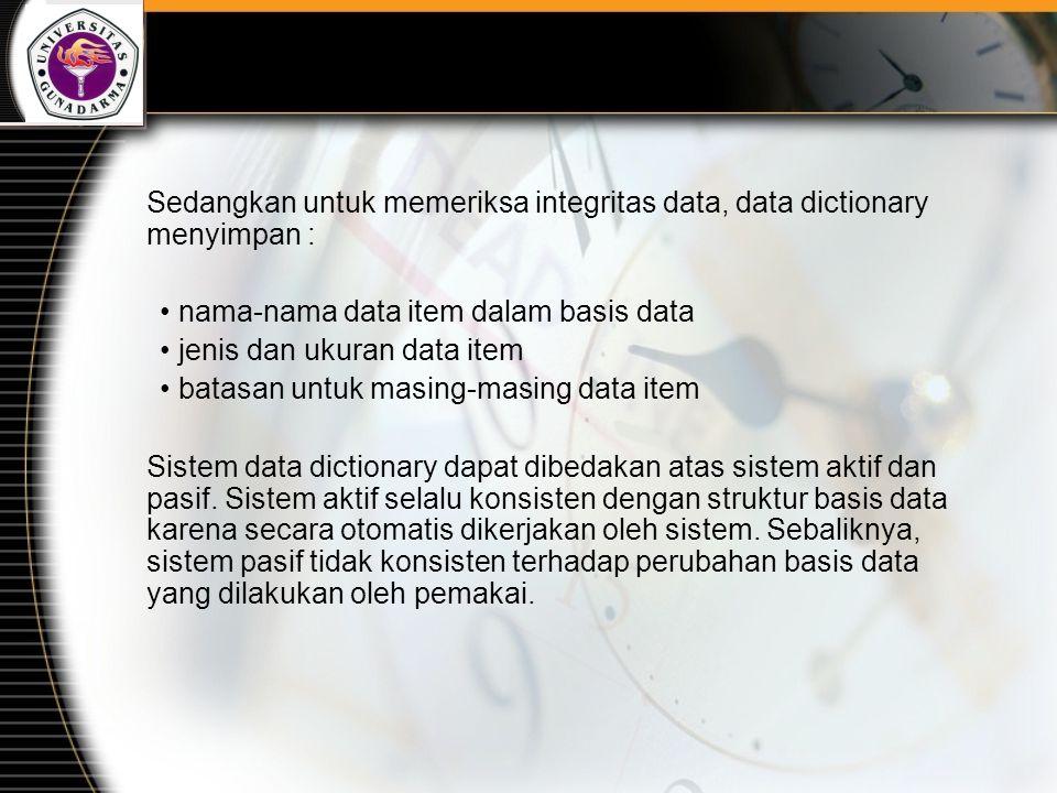 Sedangkan untuk memeriksa integritas data, data dictionary menyimpan :