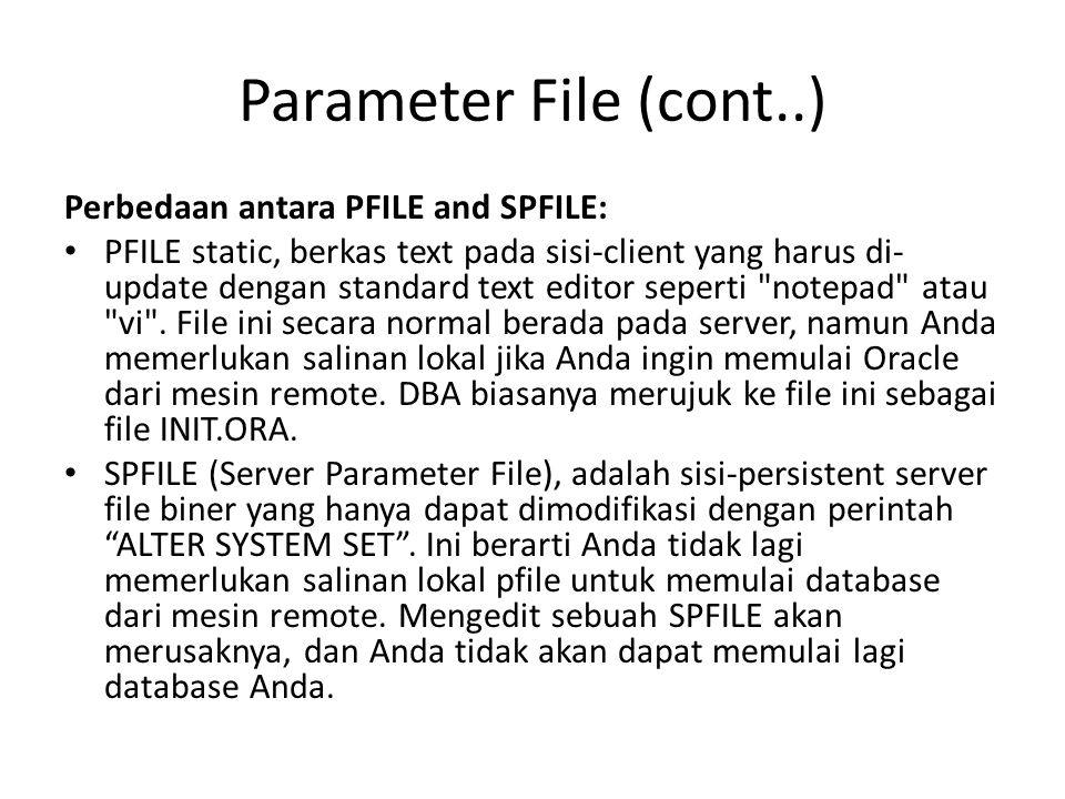 Parameter File (cont..) Perbedaan antara PFILE and SPFILE: