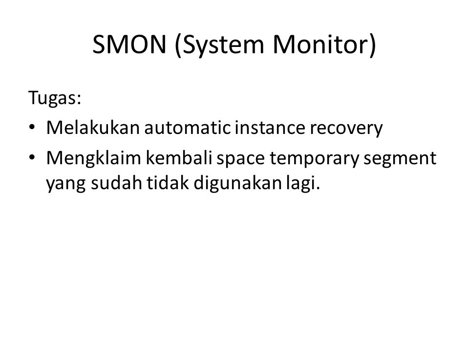 SMON (System Monitor) Tugas: Melakukan automatic instance recovery